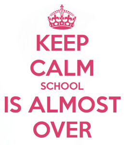 keep-calm-school-is-almost-over (1)